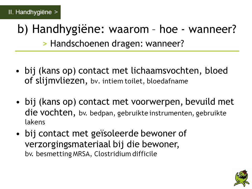 II. Handhygiëne > b) Handhygiëne: waarom – hoe - wanneer > Handschoenen dragen: wanneer