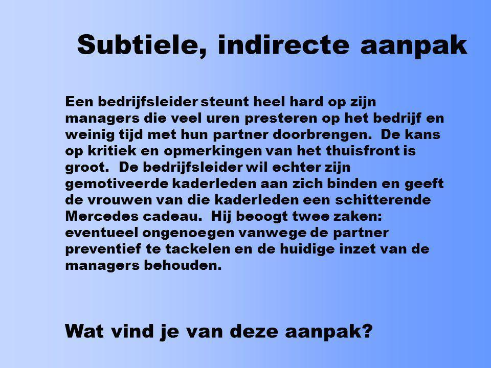 Subtiele, indirecte aanpak