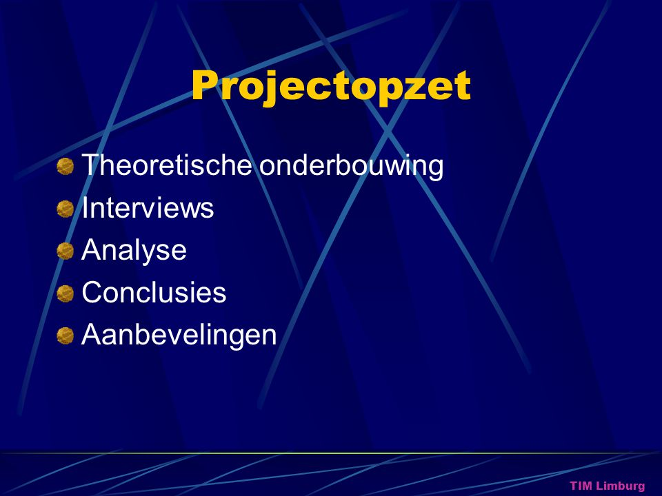 Projectopzet Theoretische onderbouwing Interviews Analyse Conclusies
