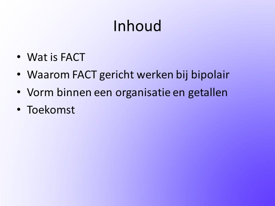 Inhoud Wat is FACT Waarom FACT gericht werken bij bipolair