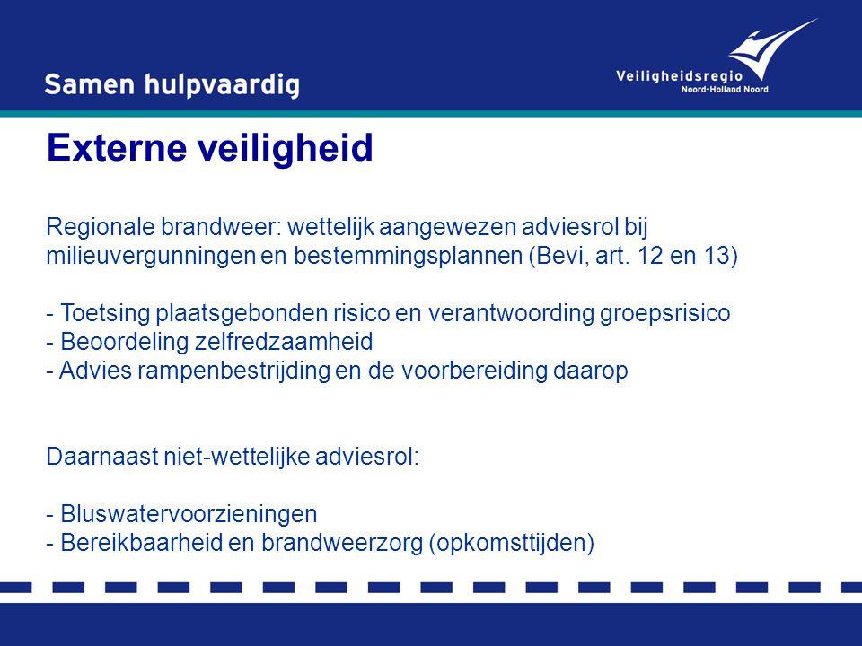 Externe veiligheid Regionale brandweer: wettelijk aangewezen adviesrol bij milieuvergunningen en bestemmingsplannen (Bevi, art. 12 en 13)