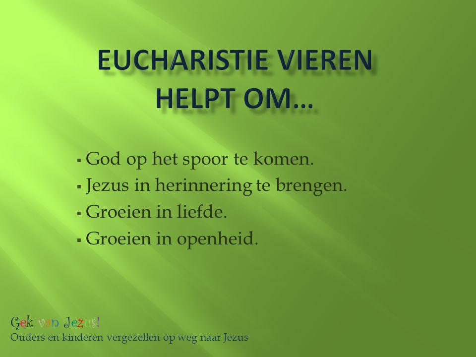 Eucharistie vieren helpt om…