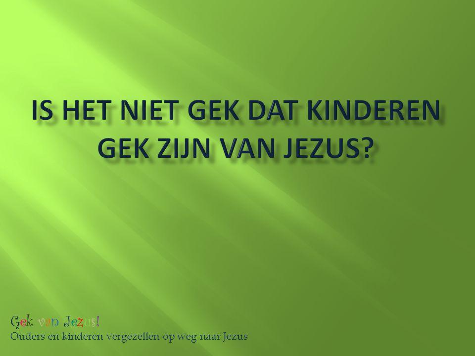 Is het niet gek dat kinderen gek zijn van Jezus