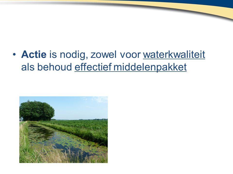 Actie is nodig, zowel voor waterkwaliteit als behoud effectief middelenpakket