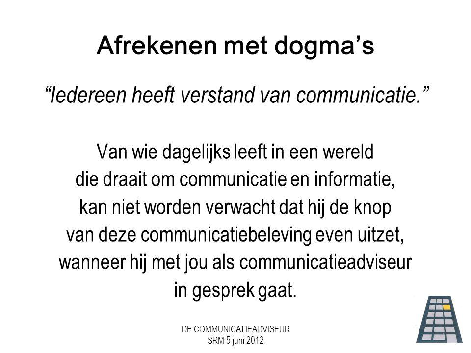 Afrekenen met dogma's Iedereen heeft verstand van communicatie.