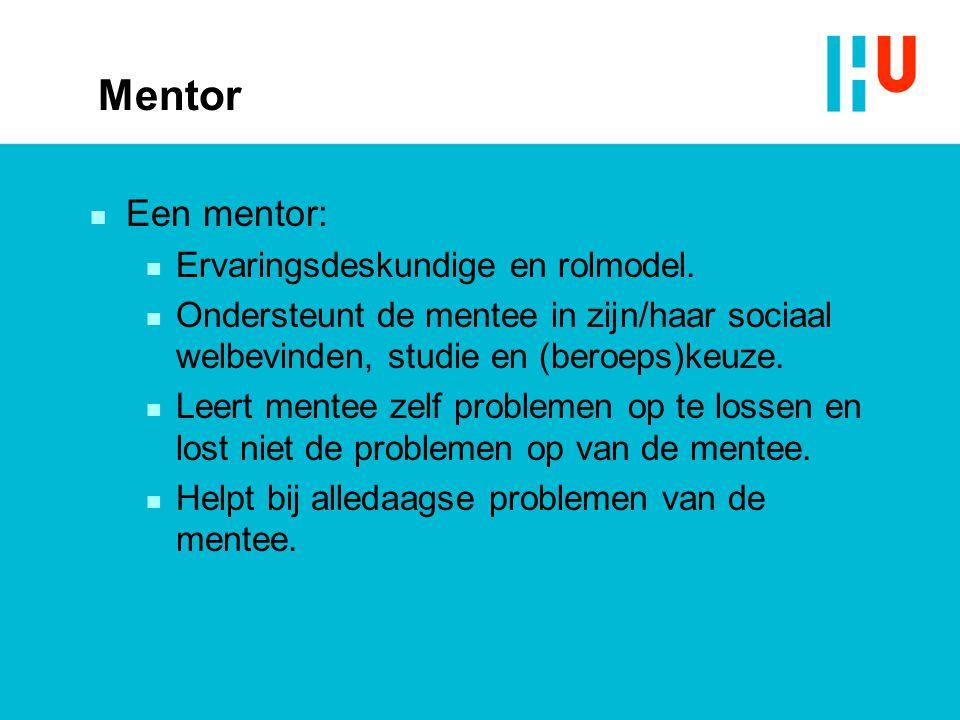 Mentor Een mentor: Ervaringsdeskundige en rolmodel.