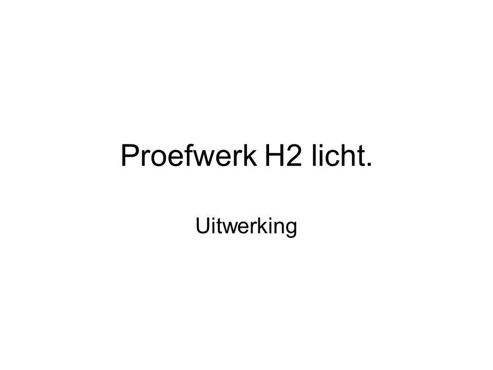 Proefwerk H2 licht. Uitwerking