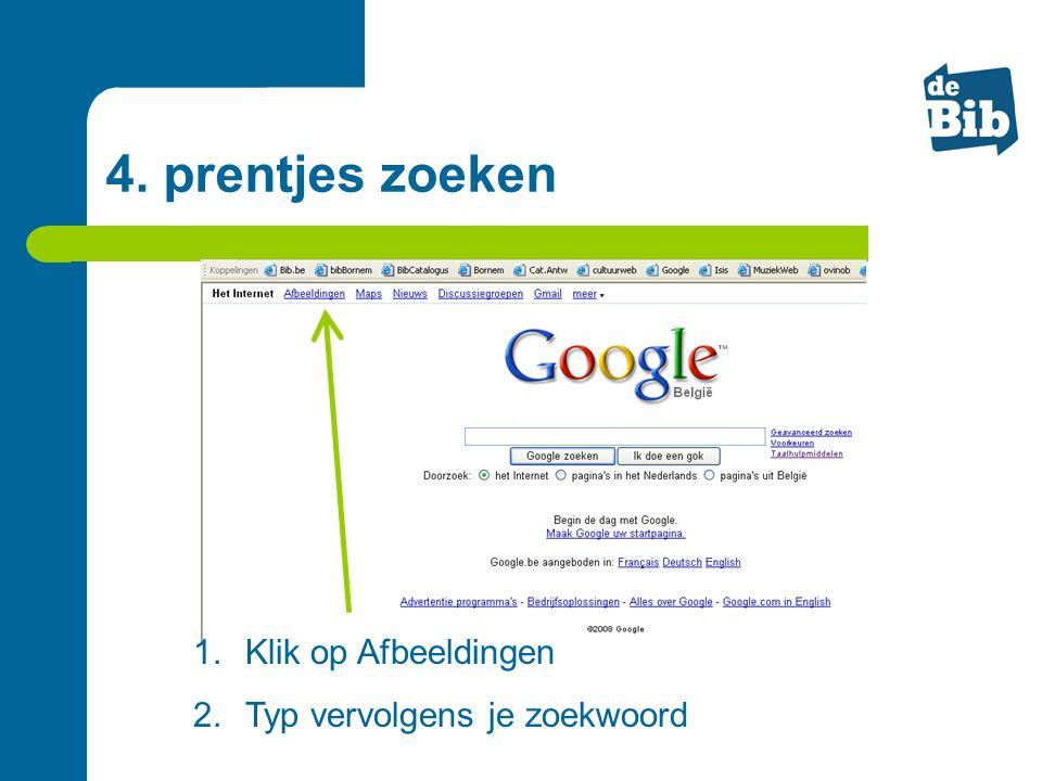 4. prentjes zoeken Klik op Afbeeldingen Typ vervolgens je zoekwoord