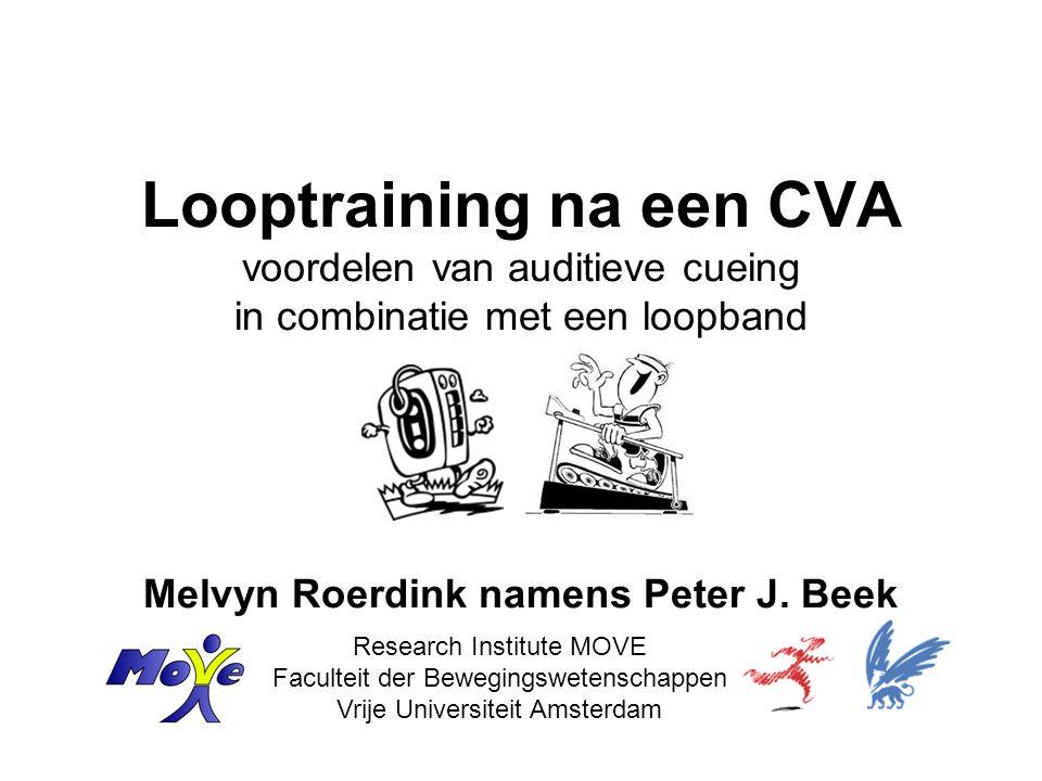 Looptraining na een CVA voordelen van auditieve cueing in combinatie met een loopband Melvyn Roerdink namens Peter J. Beek