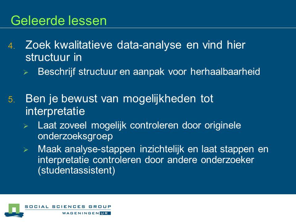 Geleerde lessen Zoek kwalitatieve data-analyse en vind hier structuur in. Beschrijf structuur en aanpak voor herhaalbaarheid.