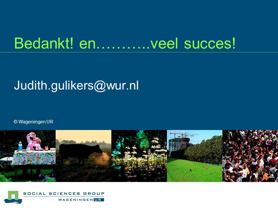 Bedankt! en………..veel succes! Judith.gulikers@wur.nl