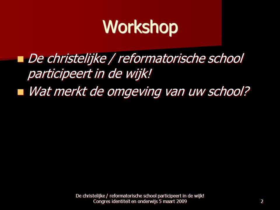 Workshop De christelijke / reformatorische school participeert in de wijk! Wat merkt de omgeving van uw school