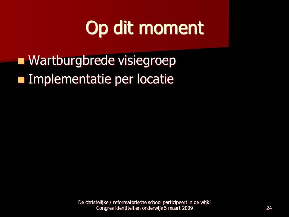 Op dit moment Wartburgbrede visiegroep Implementatie per locatie