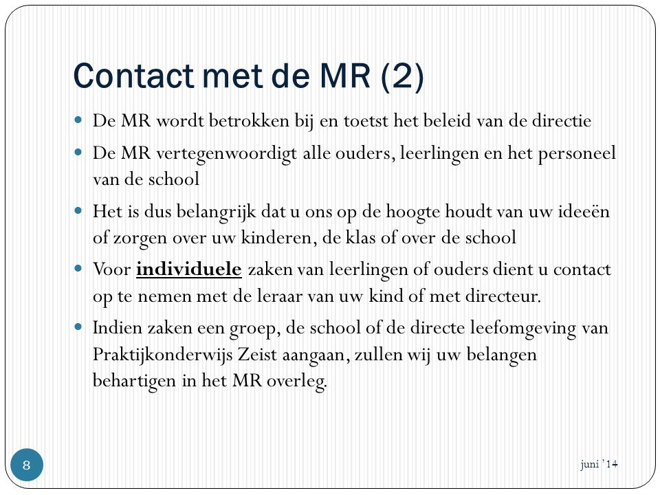 Contact met de MR (2) De MR wordt betrokken bij en toetst het beleid van de directie.