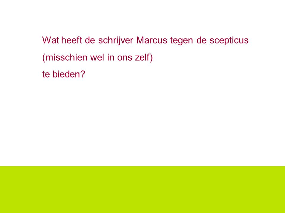Wat heeft de schrijver Marcus tegen de scepticus