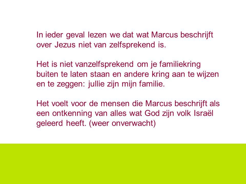 In ieder geval lezen we dat wat Marcus beschrijft over Jezus niet van zelfsprekend is.