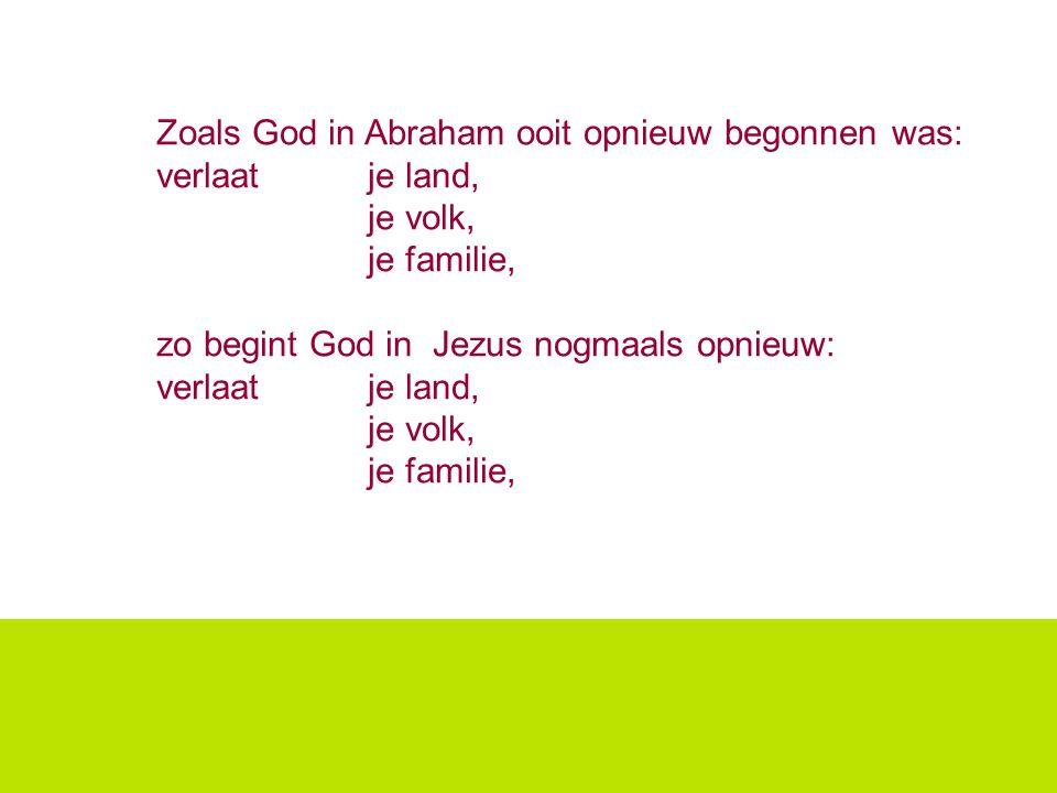 Zoals God in Abraham ooit opnieuw begonnen was: verlaat je land,