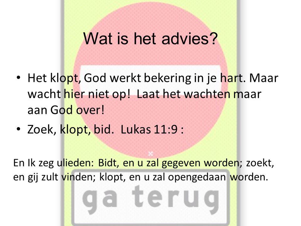 Wat is het advies Het klopt, God werkt bekering in je hart. Maar wacht hier niet op! Laat het wachten maar aan God over!
