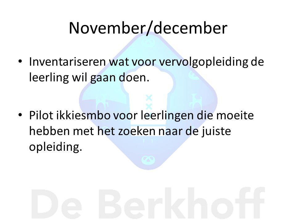 November/december Inventariseren wat voor vervolgopleiding de leerling wil gaan doen.