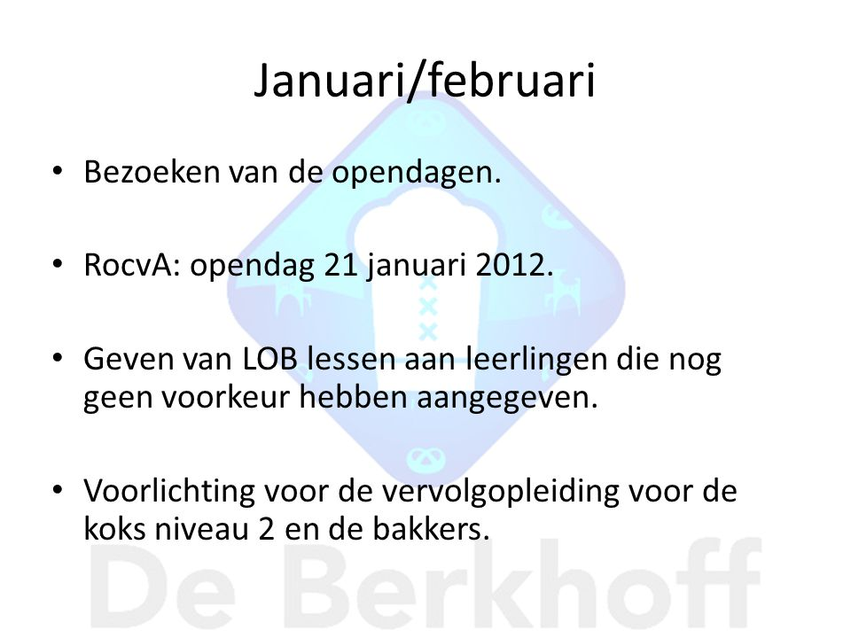 Januari/februari Bezoeken van de opendagen.