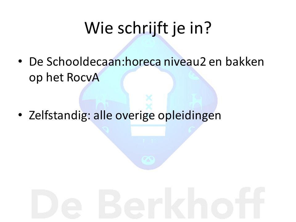 Wie schrijft je in. De Schooldecaan:horeca niveau2 en bakken op het RocvA.