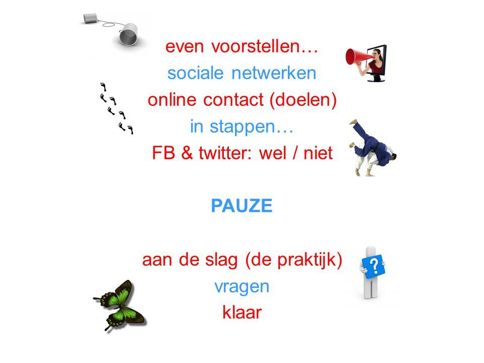 online contact (doelen) in stappen… FB & twitter: wel / niet PAUZE