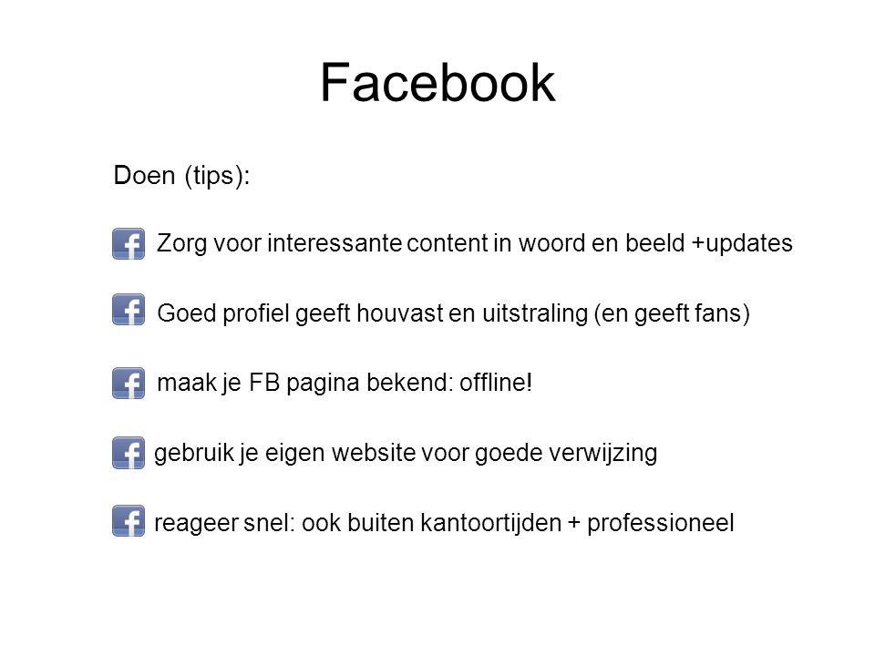 Facebook Doen (tips): Zorg voor interessante content in woord en beeld +updates. Goed profiel geeft houvast en uitstraling (en geeft fans)