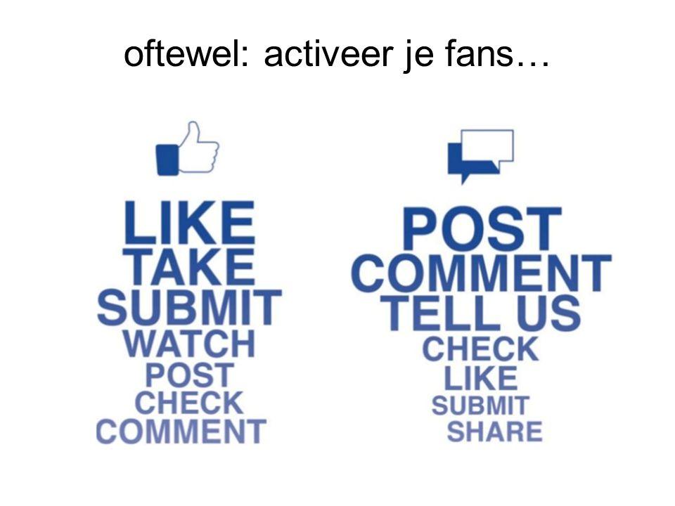 oftewel: activeer je fans…