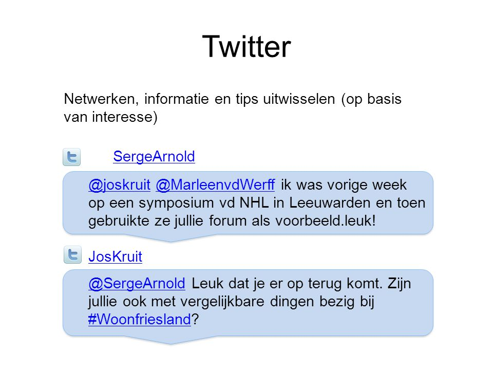 Twitter Netwerken, informatie en tips uitwisselen (op basis van interesse) SergeArnold. @joskruit @MarleenvdWerff ik was vorige week.