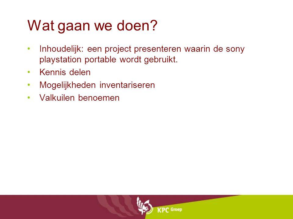 Wat gaan we doen Inhoudelijk: een project presenteren waarin de sony playstation portable wordt gebruikt.