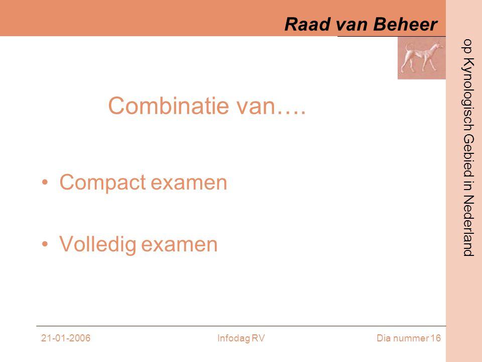 Combinatie van…. Compact examen Volledig examen 21-01-2006 Infodag RV