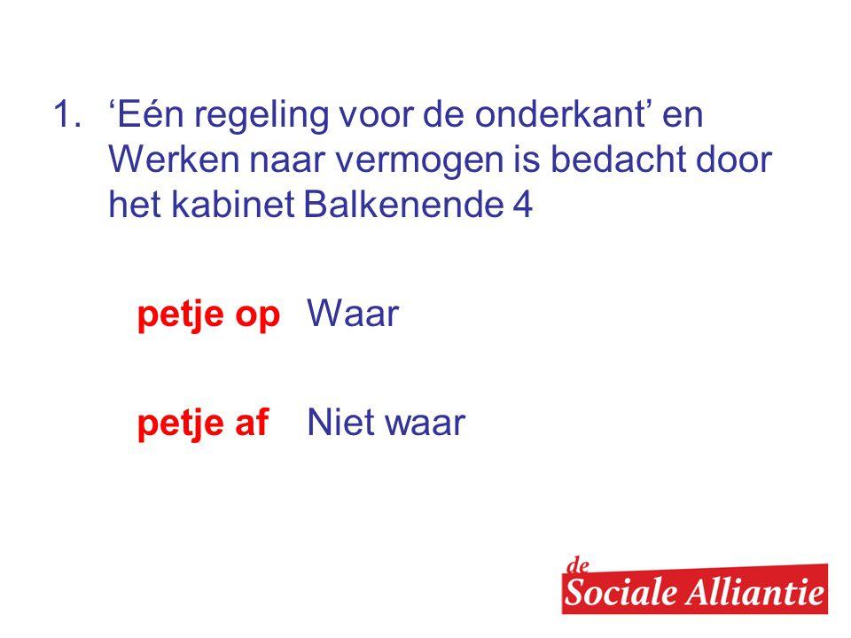 1. 'Eén regeling voor de onderkant' en Werken naar vermogen is bedacht door het kabinet Balkenende 4