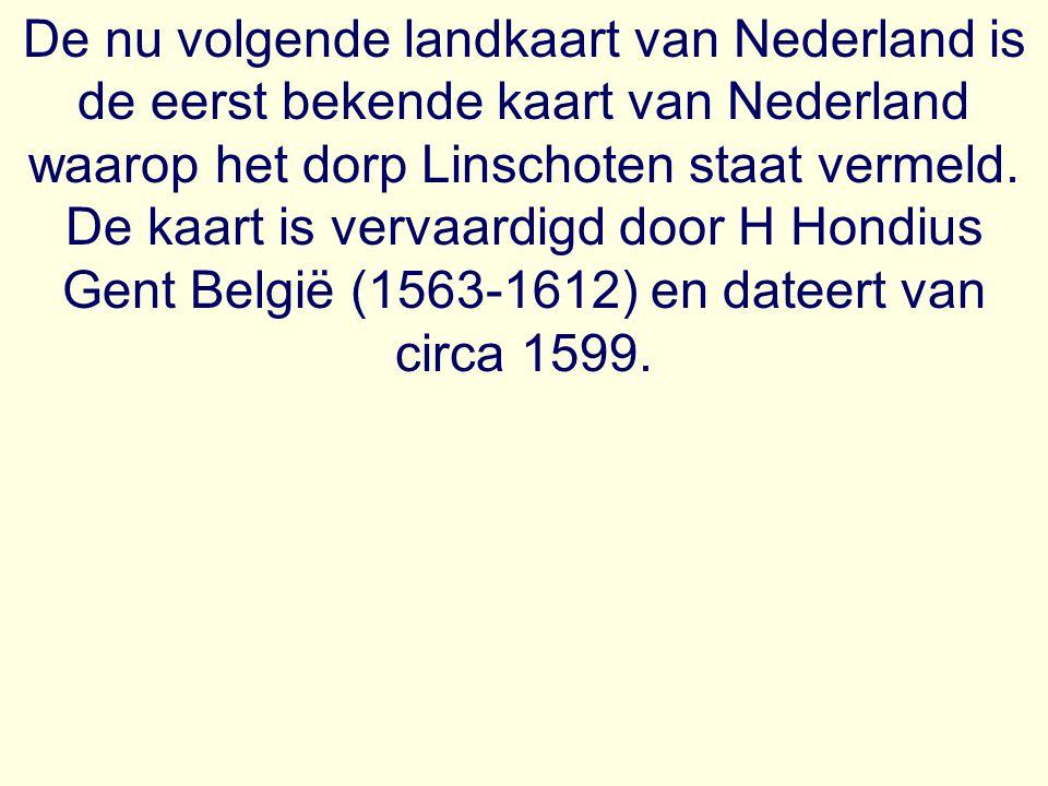 De nu volgende landkaart van Nederland is de eerst bekende kaart van Nederland waarop het dorp Linschoten staat vermeld.