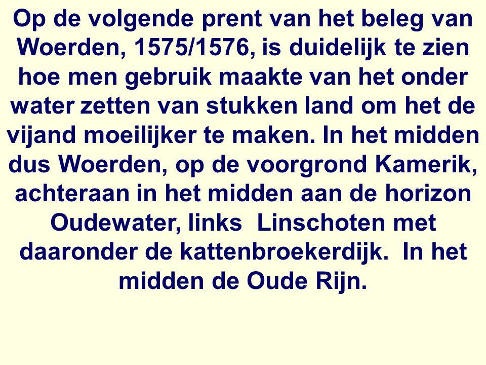 Op de volgende prent van het beleg van Woerden, 1575/1576, is duidelijk te zien hoe men gebruik maakte van het onder water zetten van stukken land om het de vijand moeilijker te maken.