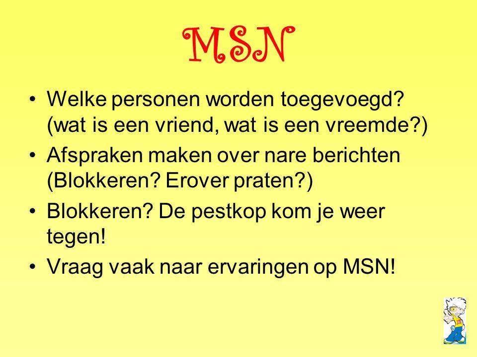 MSN Welke personen worden toegevoegd (wat is een vriend, wat is een vreemde ) Afspraken maken over nare berichten (Blokkeren Erover praten )