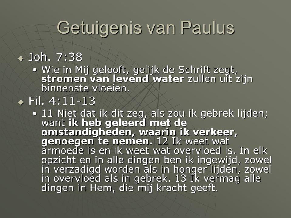Getuigenis van Paulus Joh. 7:38 Fil. 4:11-13