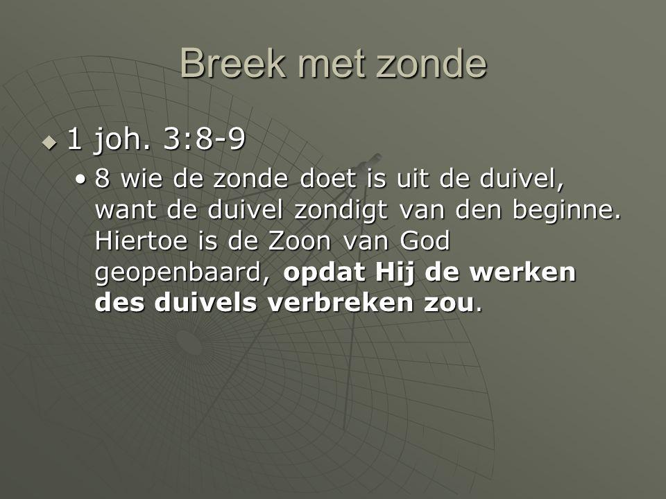 Breek met zonde 1 joh. 3:8-9.