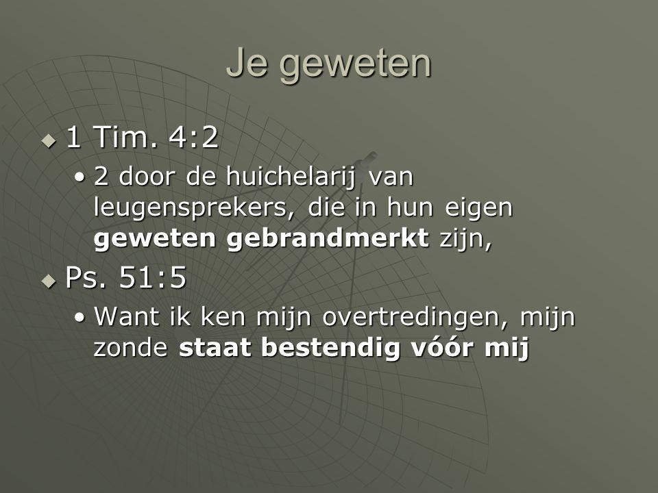 Je geweten 1 Tim. 4:2. 2 door de huichelarij van leugensprekers, die in hun eigen geweten gebrandmerkt zijn,