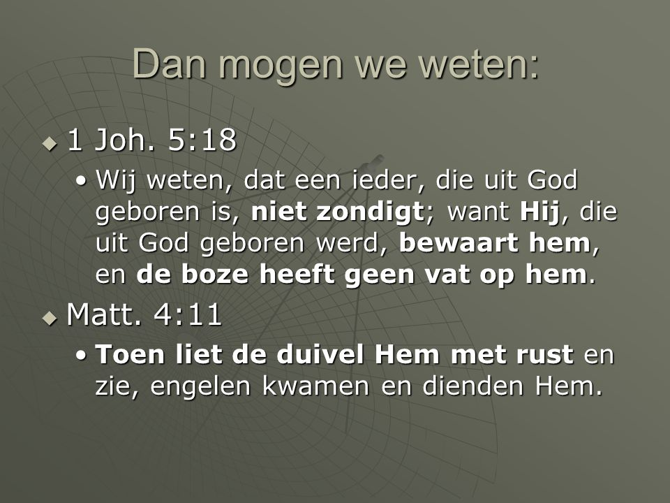 Dan mogen we weten: 1 Joh. 5:18 Matt. 4:11
