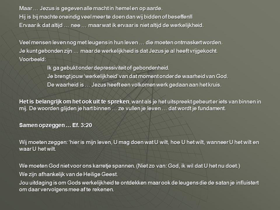 Maar … Jezus is gegeven alle macht in hemel en op aarde.