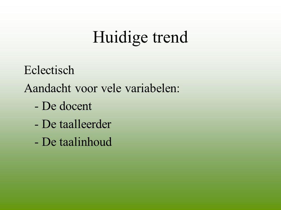 Huidige trend Eclectisch Aandacht voor vele variabelen: - De docent