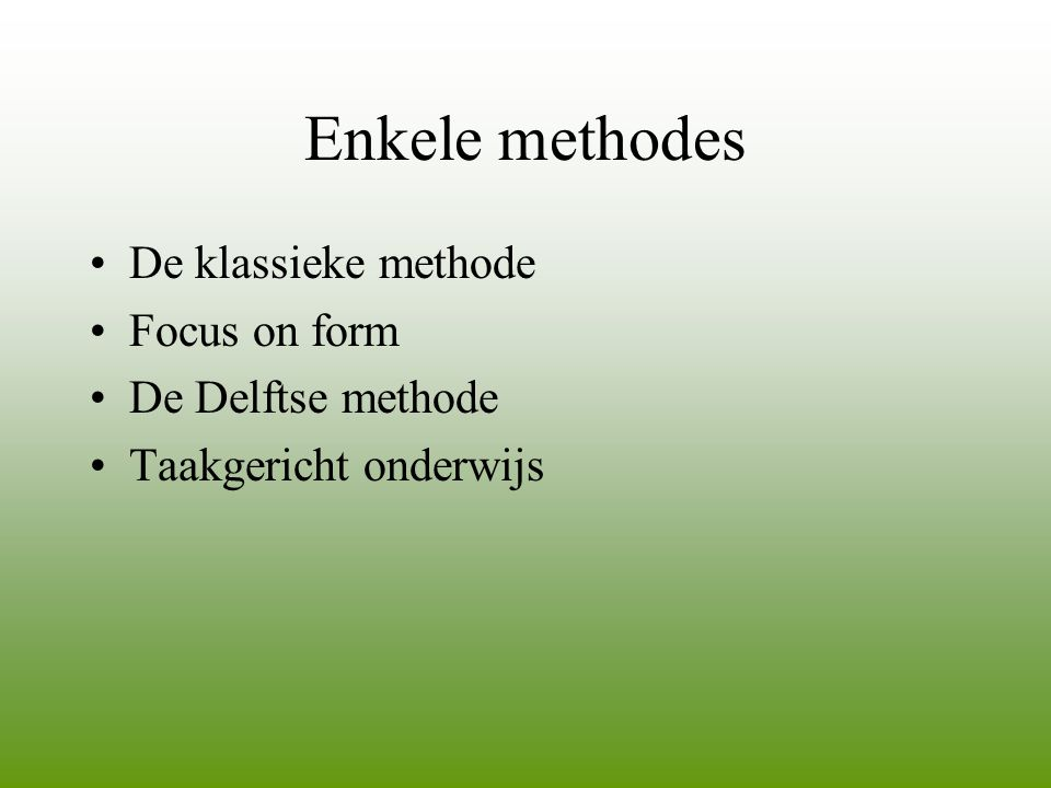 Enkele methodes De klassieke methode Focus on form De Delftse methode