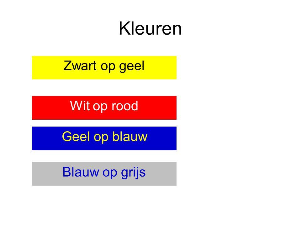 Kleuren Zwart op geel Wit op rood Geel op blauw Blauw op grijs