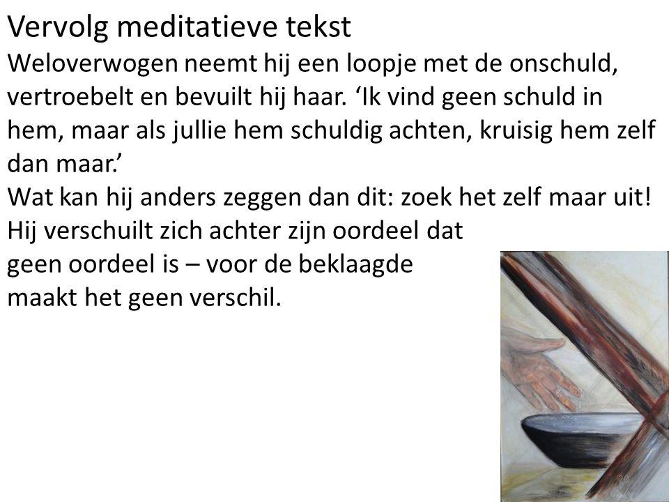 Vervolg meditatieve tekst Weloverwogen neemt hij een loopje met de onschuld, vertroebelt en bevuilt hij haar.