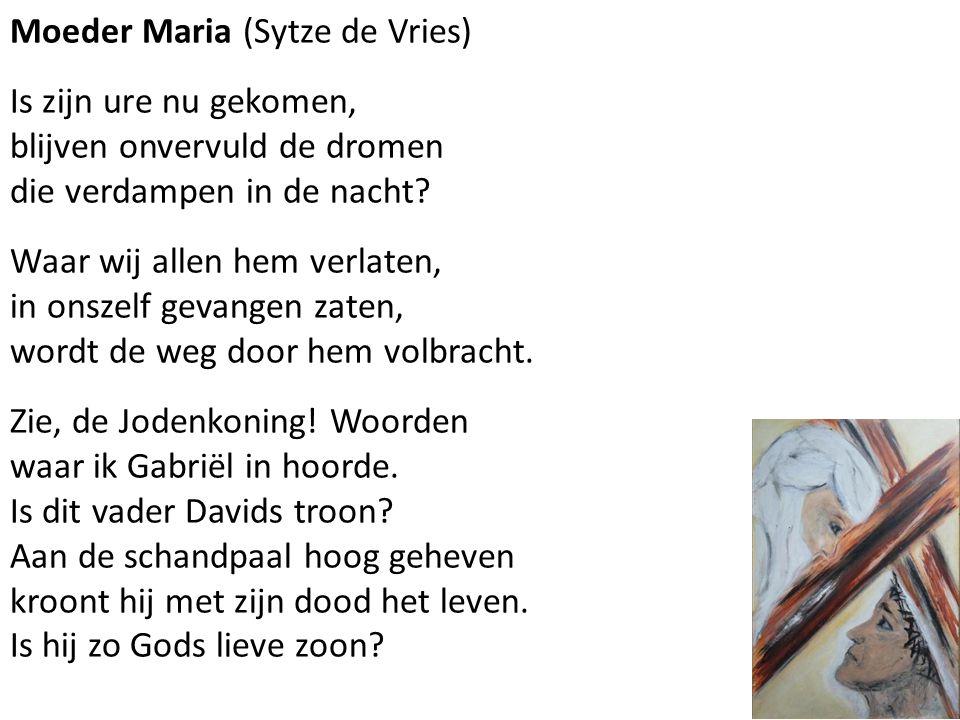 Moeder Maria (Sytze de Vries) Is zijn ure nu gekomen, blijven onvervuld de dromen die verdampen in de nacht.