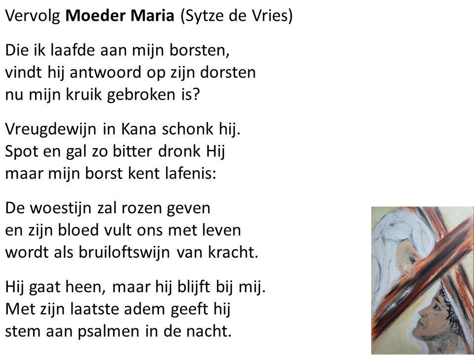Vervolg Moeder Maria (Sytze de Vries) Die ik laafde aan mijn borsten, vindt hij antwoord op zijn dorsten nu mijn kruik gebroken is.