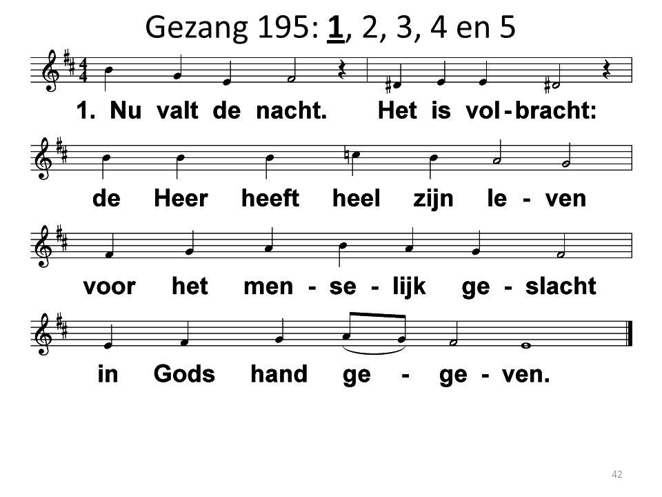 Gezang 195: 1, 2, 3, 4 en 5