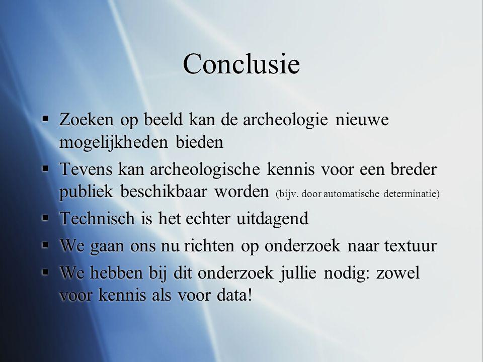 Conclusie Zoeken op beeld kan de archeologie nieuwe mogelijkheden bieden.