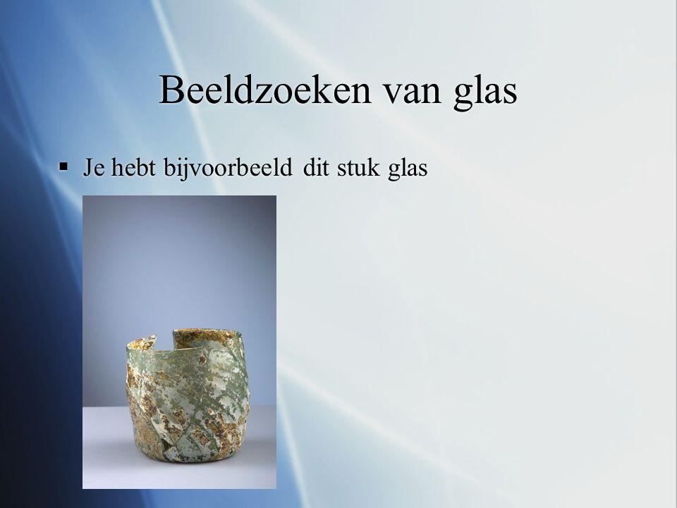 Beeldzoeken van glas Je hebt bijvoorbeeld dit stuk glas