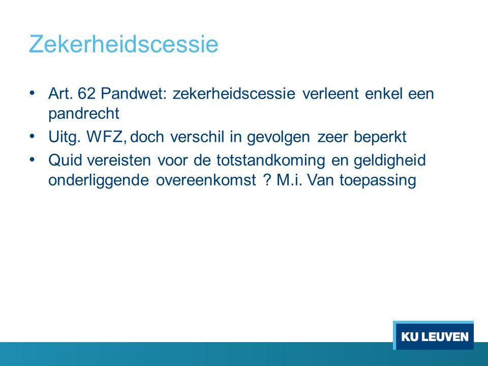 Zekerheidscessie Art. 62 Pandwet: zekerheidscessie verleent enkel een pandrecht. Uitg. WFZ, doch verschil in gevolgen zeer beperkt.